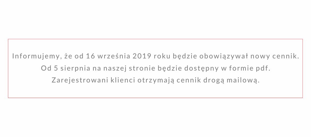 Informujemy, że od 16 września 2019 roku będzie obowiązywał nowy cennik. Do pobrania od 5 sierpnia na naszej stronie.