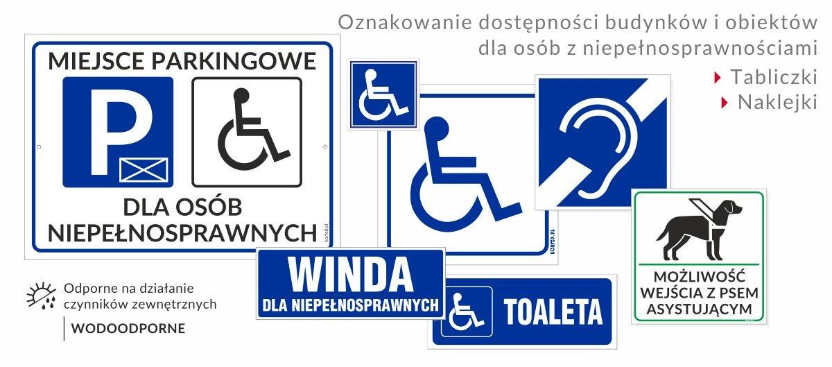 Tablice, tabliczki i naklejki informacyjne, znaki zewnętrzne i wewnętrzne: miejsce postojowe na parkingu, toaleta dla niepełnosprawnych, obsługa głuchoniemych, możliwość wejścia z psem asystującym - przewodnikiem